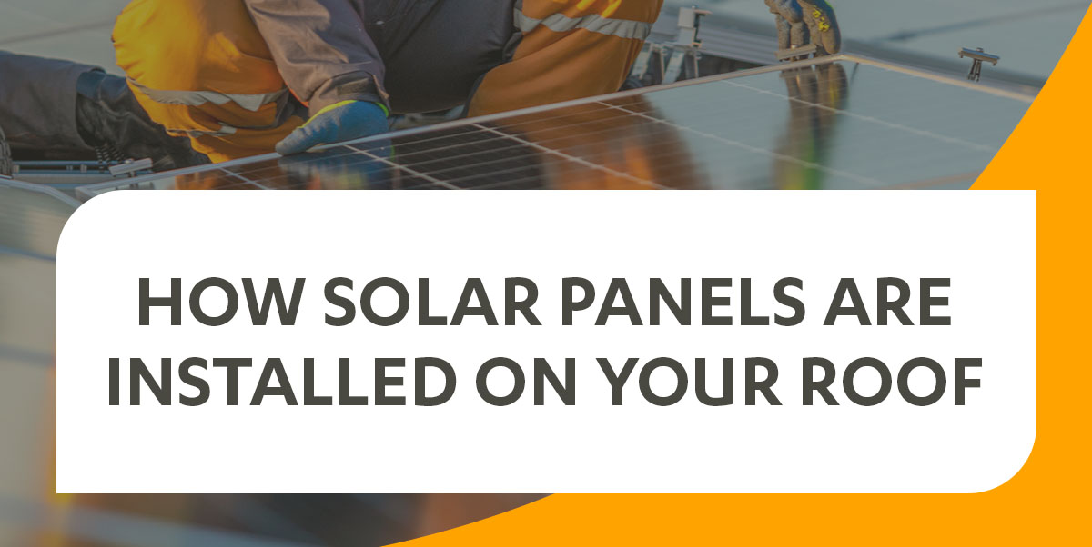 how solar panels are installed on your roof
